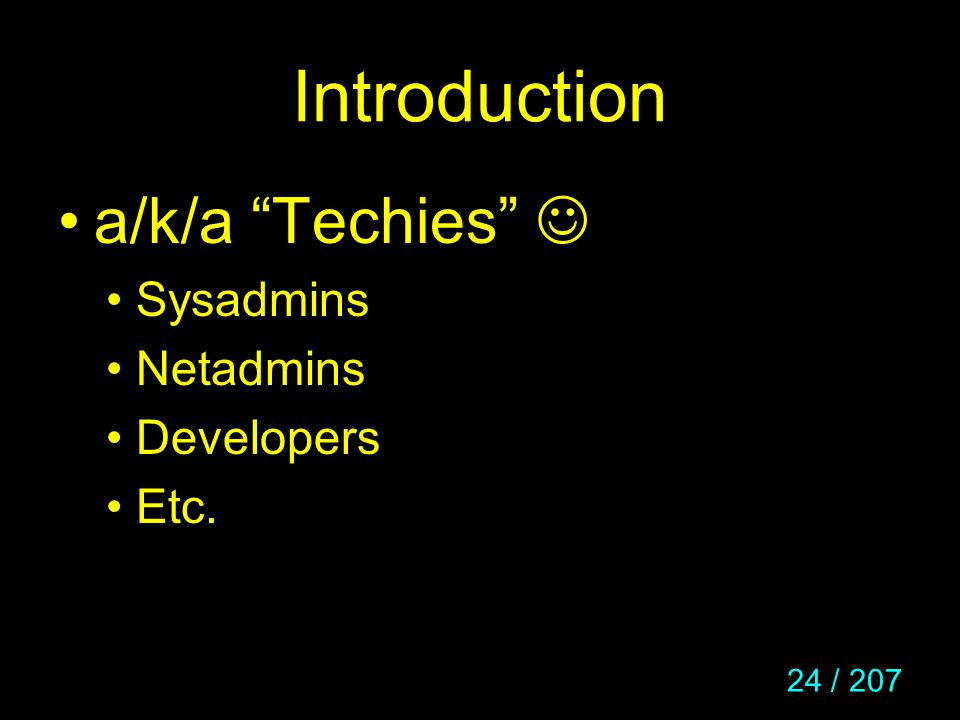 Introduction a/k/a Techies  Sysadmins Netadmins Developers Etc.