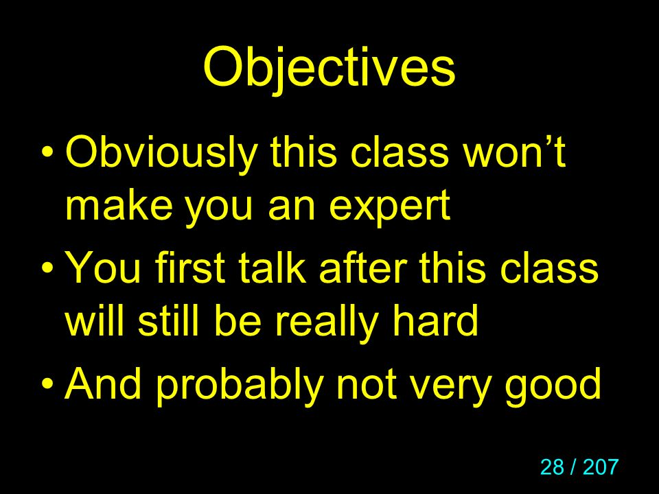Objectives Obviously this class won't make you an expert
