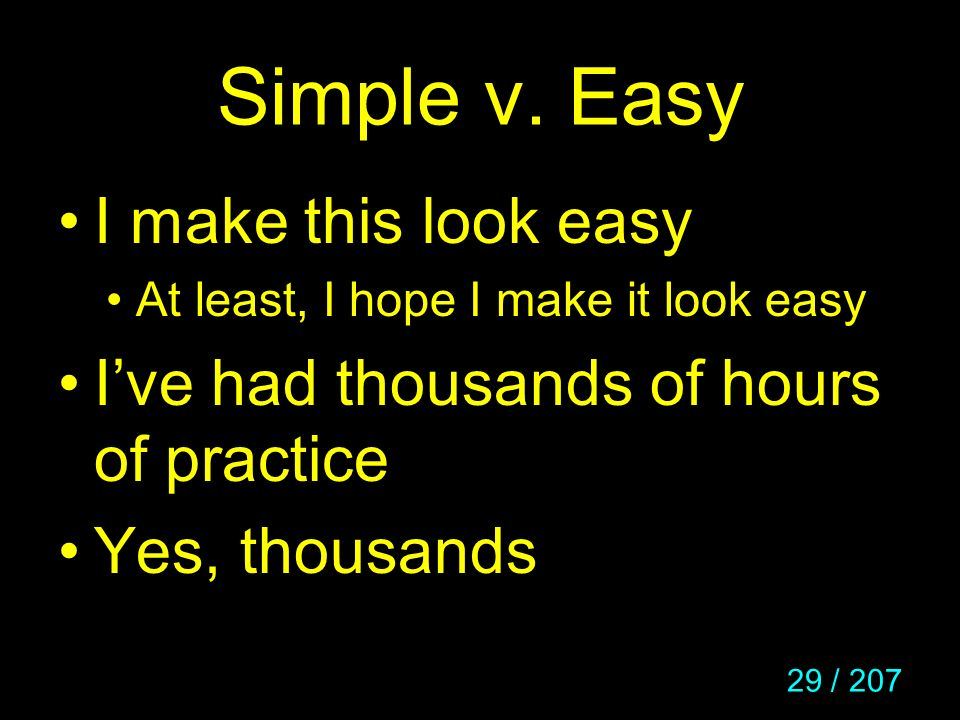 Simple v. Easy I make this look easy