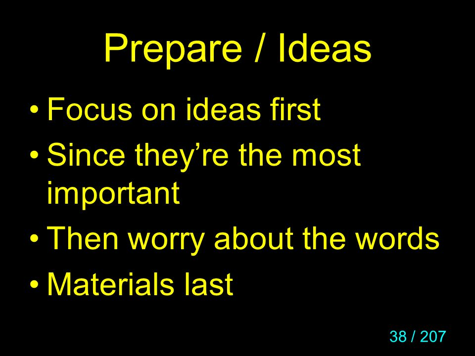 Prepare / Ideas Focus on ideas first Since they're the most important