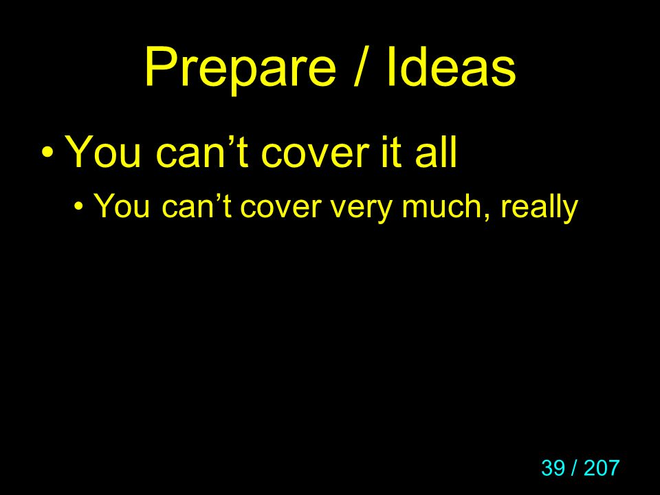 Prepare / Ideas You can't cover it all