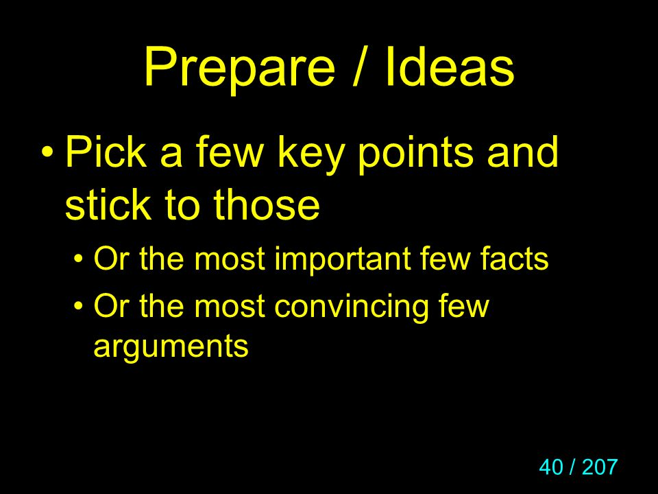 Prepare / Ideas Pick a few key points and stick to those