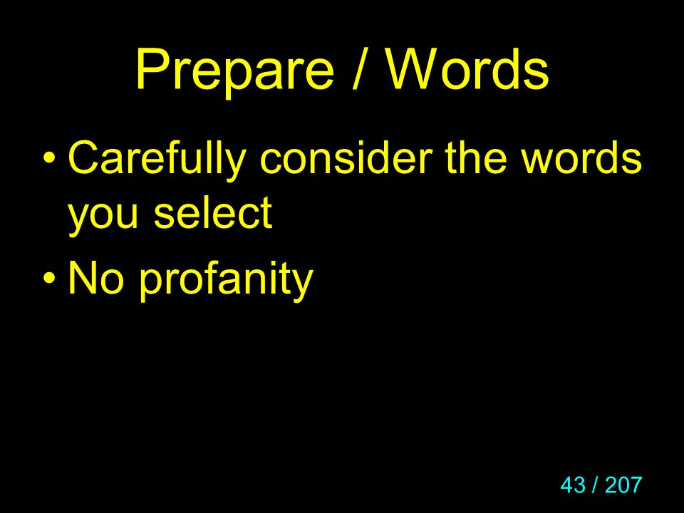 Prepare / Words Carefully consider the words you select No profanity
