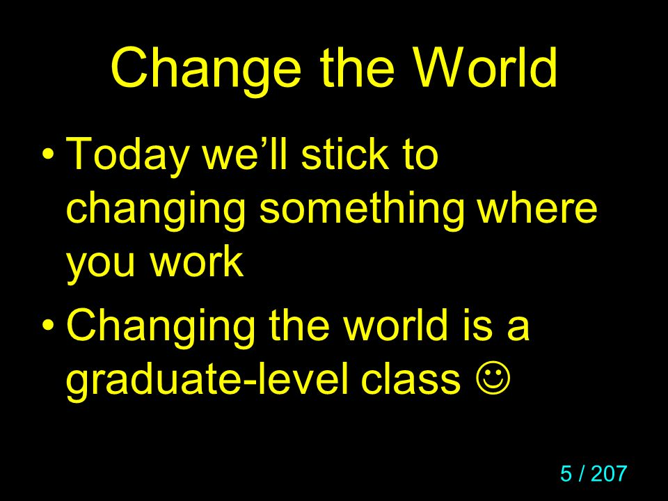 Change the World Today we'll stick to changing something where you work.