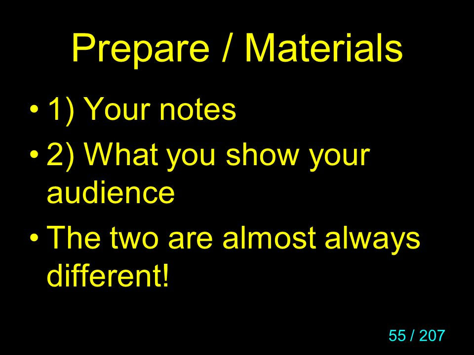 Prepare / Materials 1) Your notes 2) What you show your audience