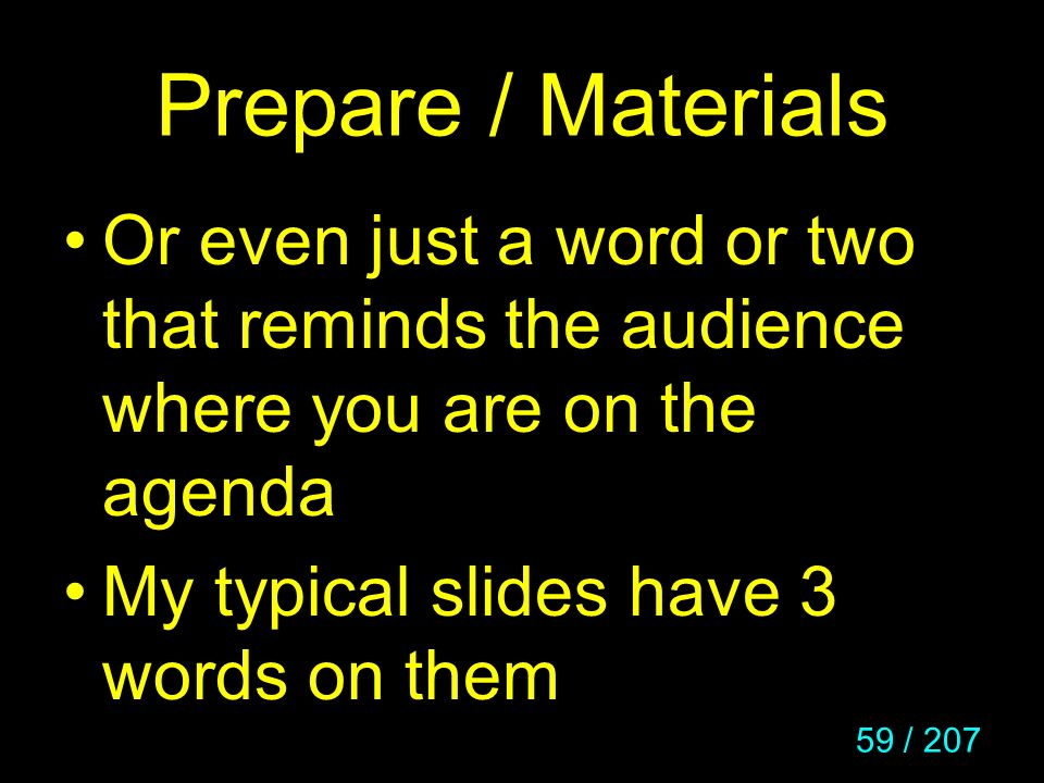 Prepare / Materials Or even just a word or two that reminds the audience where you are on the agenda.