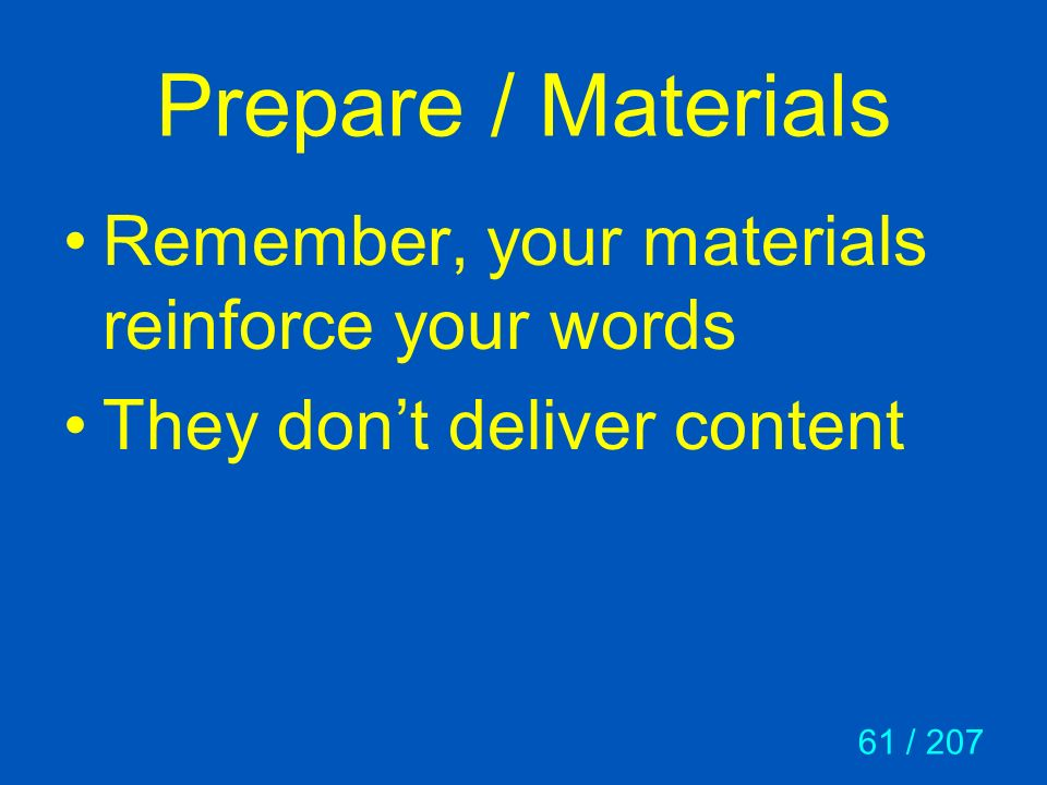 Prepare / Materials Remember, your materials reinforce your words
