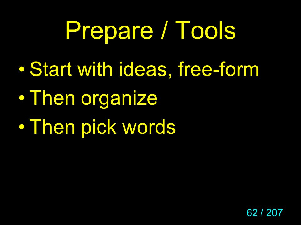 Prepare / Tools Start with ideas, free-form Then organize