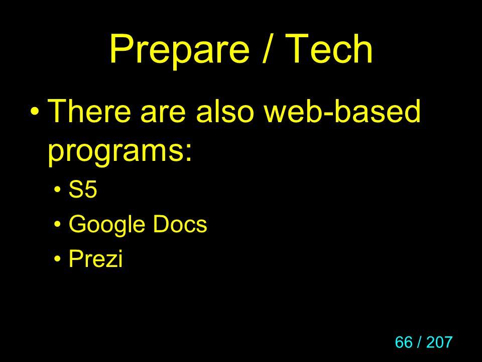 Prepare / Tech There are also web-based programs: S5 Google Docs Prezi