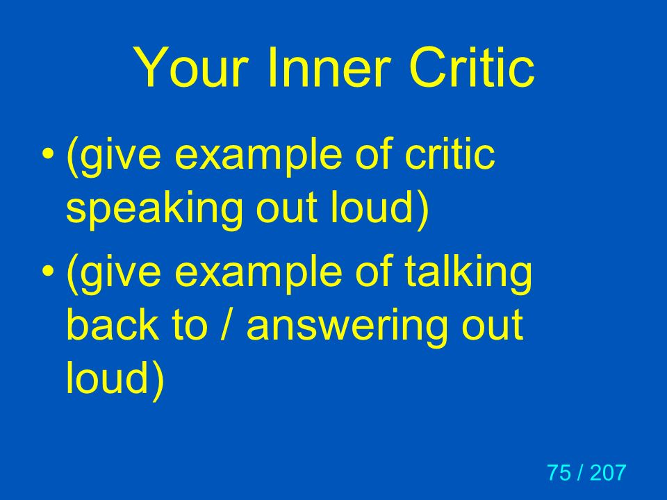 Your Inner Critic (give example of critic speaking out loud)