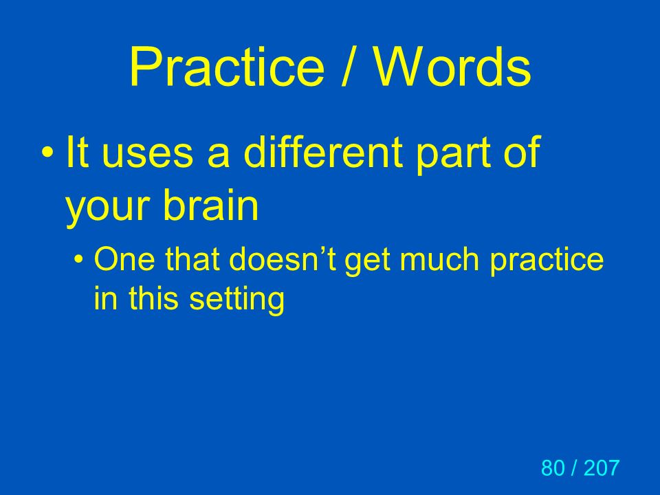 Practice / Words It uses a different part of your brain