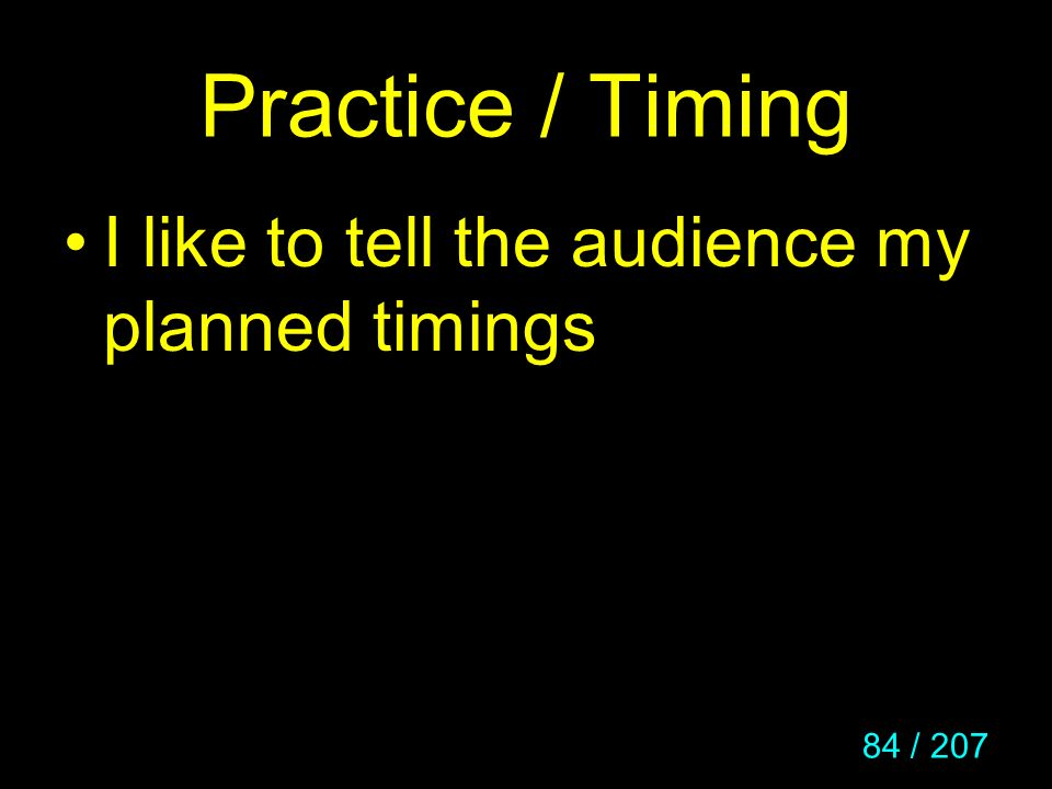 Practice / Timing I like to tell the audience my planned timings