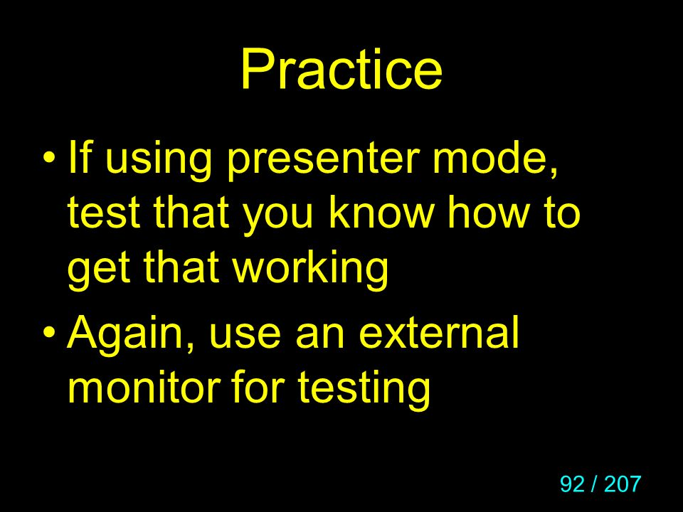 Practice If using presenter mode, test that you know how to get that working.