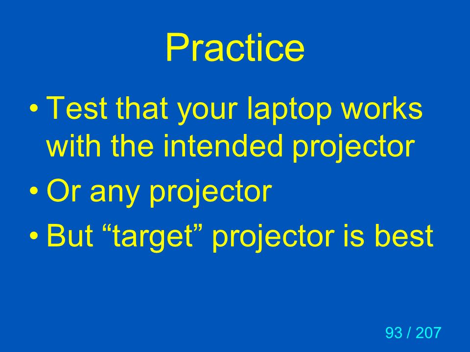 Practice Test that your laptop works with the intended projector