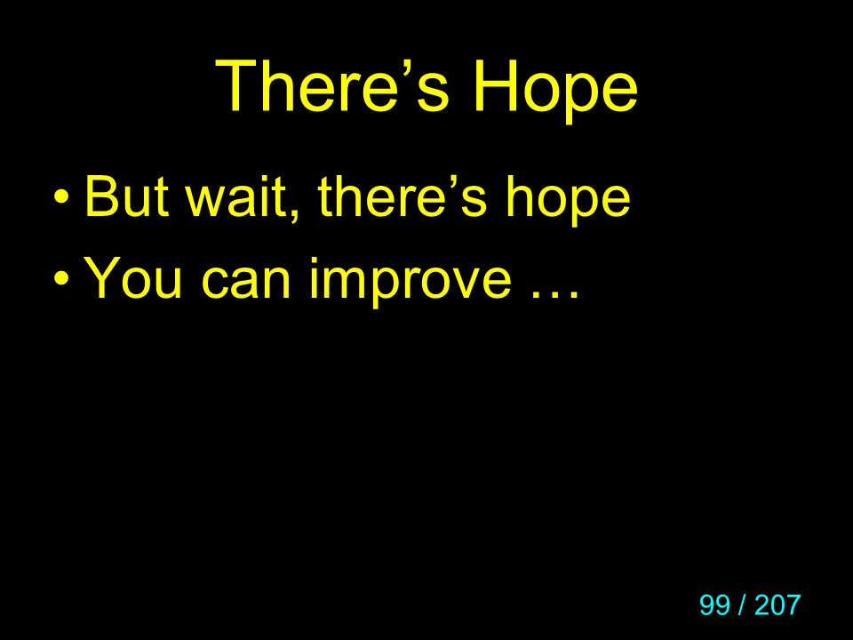 There's Hope But wait, there's hope You can improve …