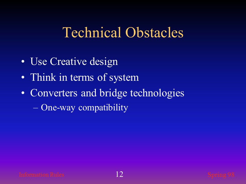 Technical Obstacles Use Creative design Think in terms of system