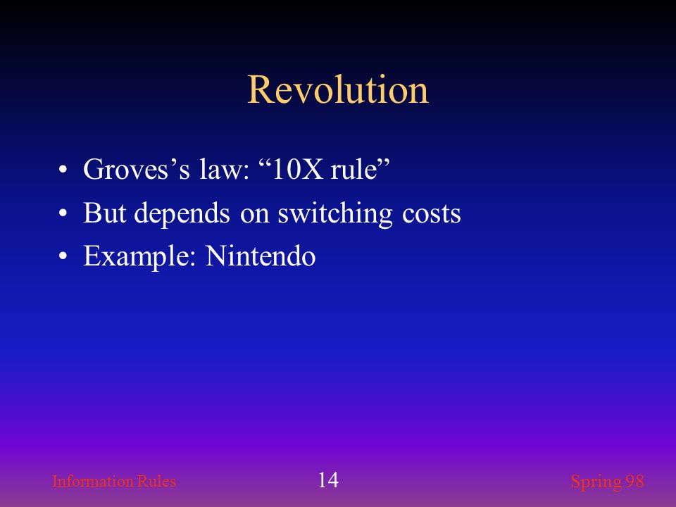 Revolution Groves's law: 10X rule But depends on switching costs