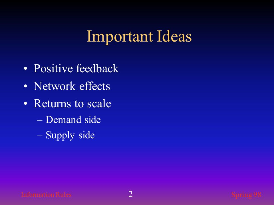 Important Ideas Positive feedback Network effects Returns to scale