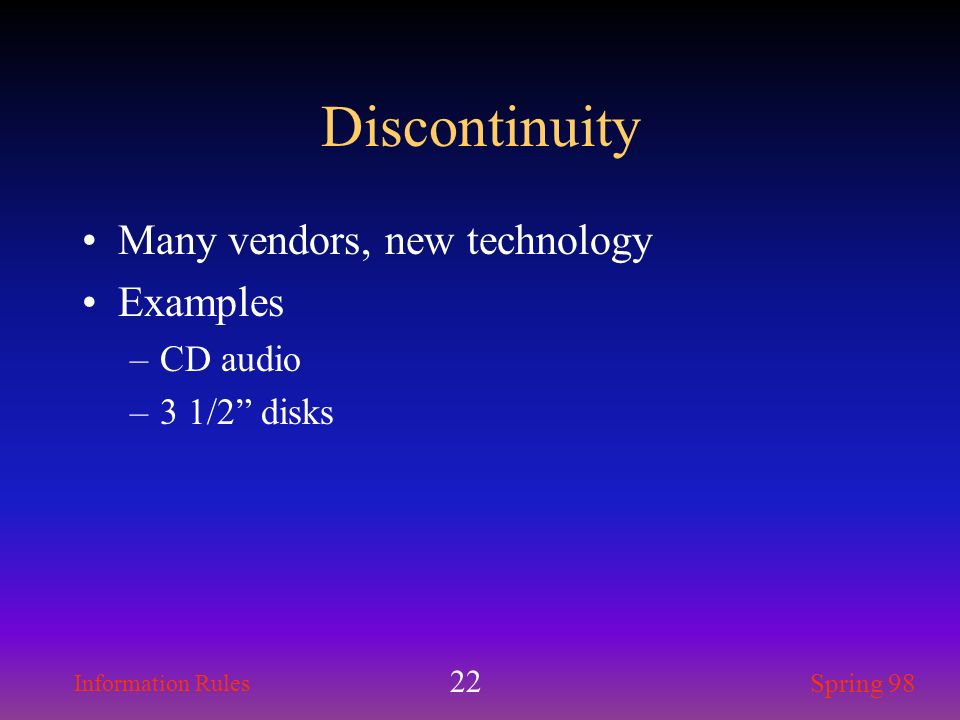 Discontinuity Many vendors, new technology Examples CD audio