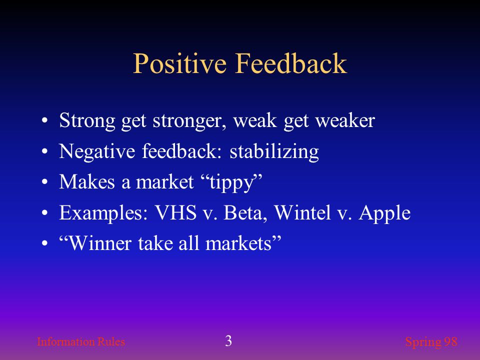 Positive Feedback Strong get stronger, weak get weaker