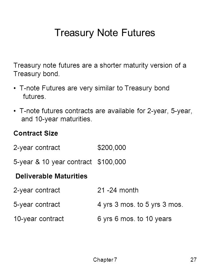 Treasury Note Futures Treasury note futures are a shorter maturity version of a Treasury bond.
