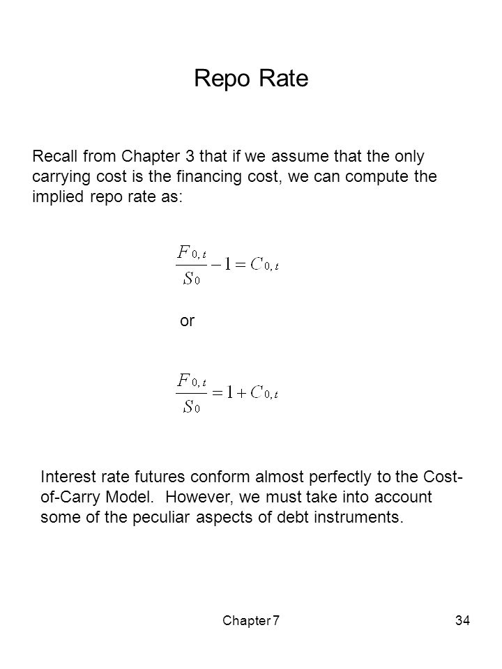 Repo Rate Recall from Chapter 3 that if we assume that the only carrying cost is the financing cost, we can compute the implied repo rate as: