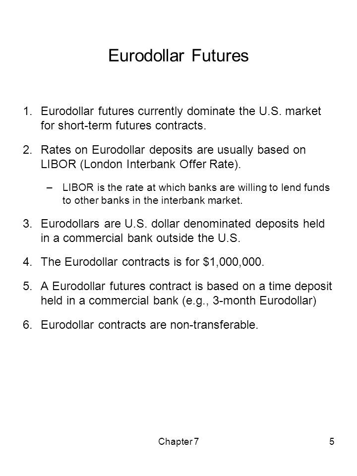 Eurodollar Futures Eurodollar futures currently dominate the U.S. market for short-term futures contracts.