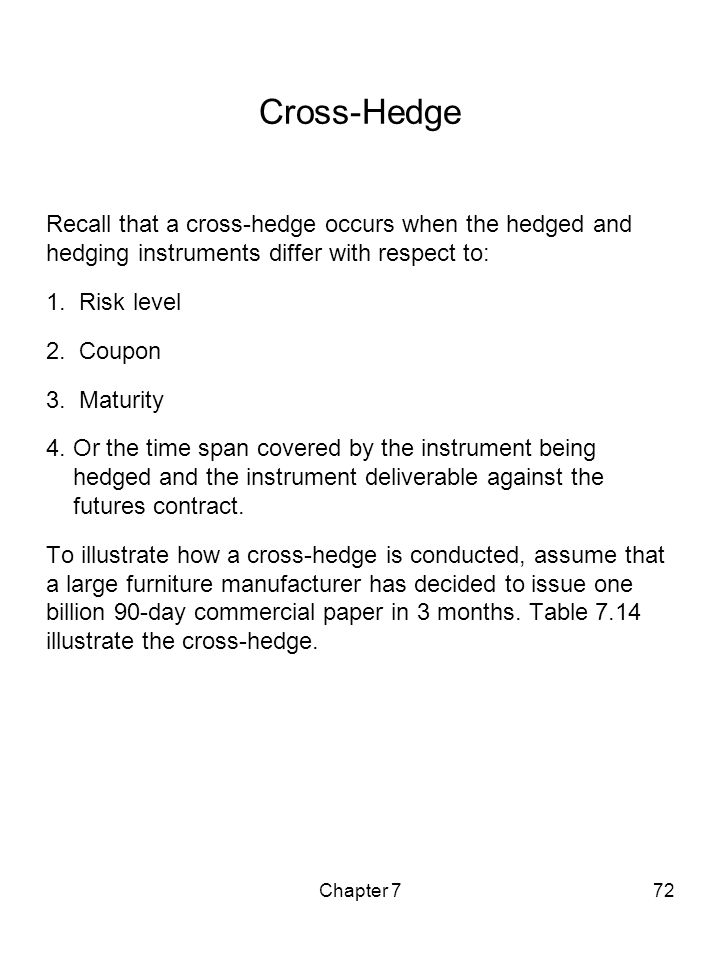 Cross-Hedge Recall that a cross-hedge occurs when the hedged and hedging instruments differ with respect to: