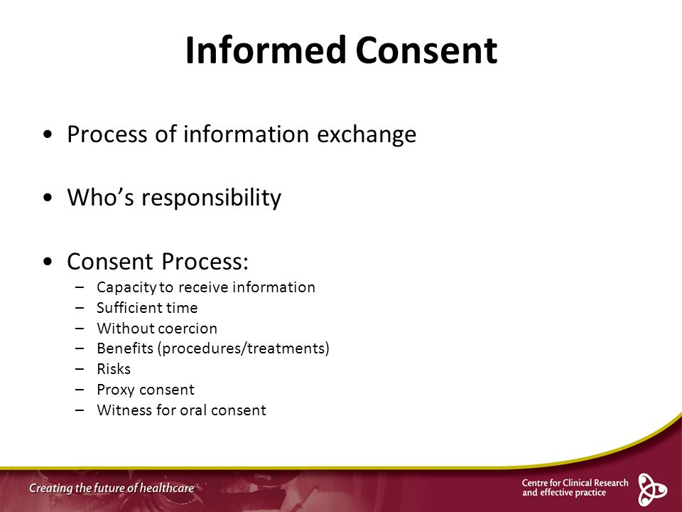 Informed Consent Process of information exchange Who's responsibility