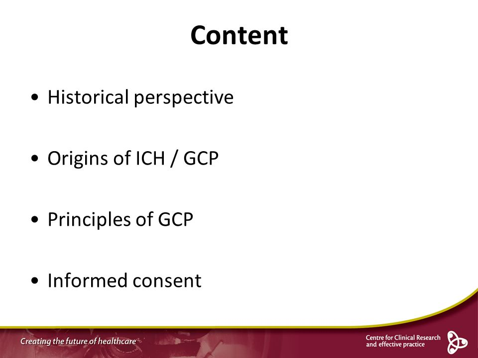 Content Historical perspective Origins of ICH / GCP Principles of GCP