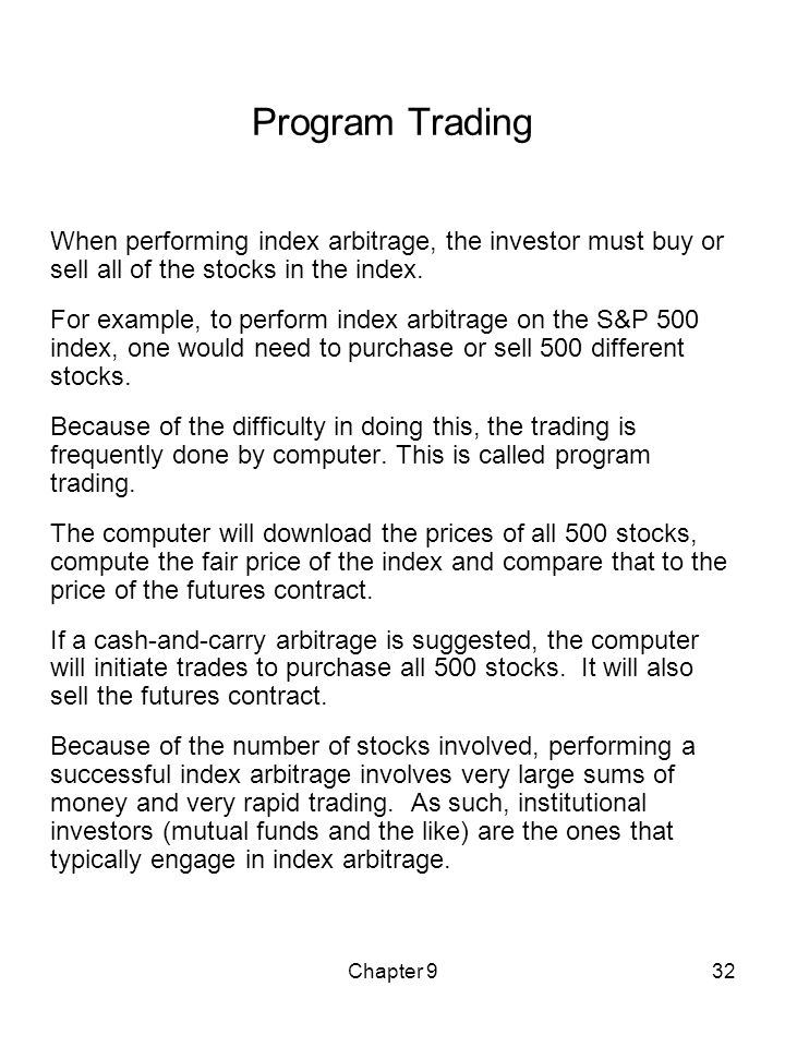 Program TradingWhen performing index arbitrage, the investor must buy or sell all of the stocks in the index.