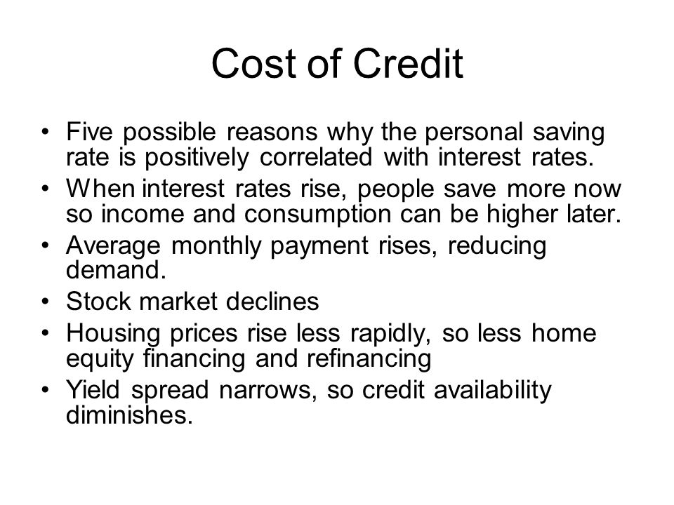 Cost of Credit Five possible reasons why the personal saving rate is positively correlated with interest rates.