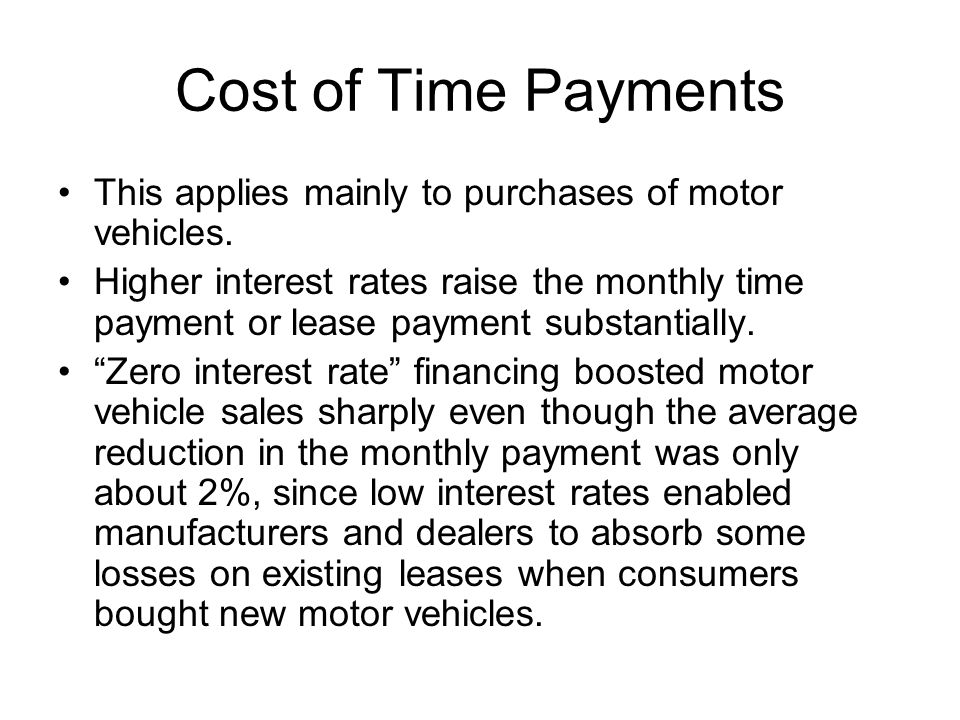 Cost of Time Payments This applies mainly to purchases of motor vehicles.