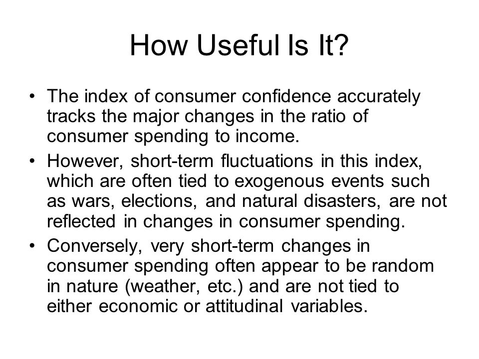 How Useful Is It The index of consumer confidence accurately tracks the major changes in the ratio of consumer spending to income.