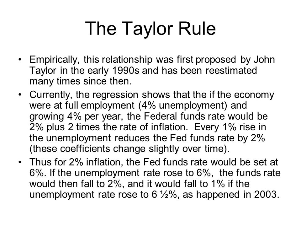 The Taylor Rule Empirically, this relationship was first proposed by John Taylor in the early 1990s and has been reestimated many times since then.