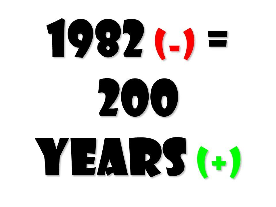 1982 (-) = 200 Years (+)