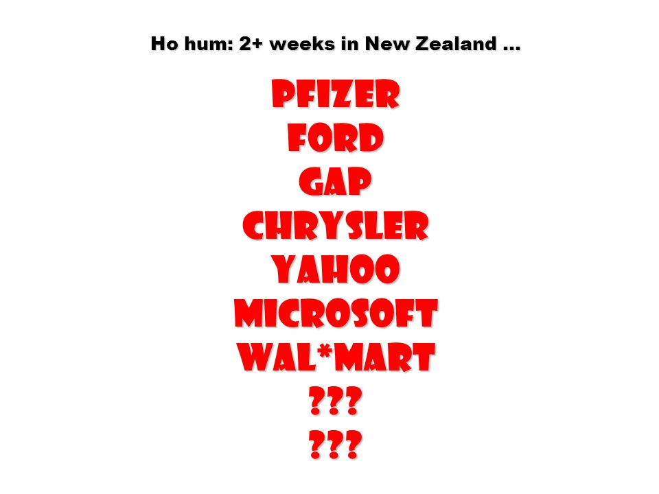 Ho hum: 2+ weeks in New Zealand … Pfizer Ford Gap Chrysler Yahoo microsoft wal*mart