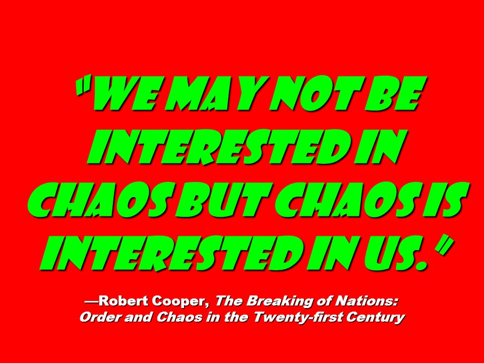 We may not be interested in chaos but chaos is interested in us