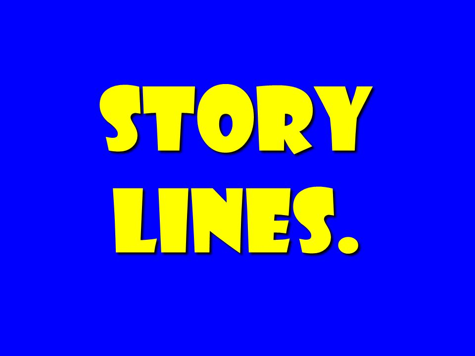 Story Lines.