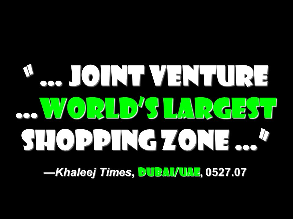 … joint venture …world's largest shopping zone … —Khaleej Times, Dubai/UAE,