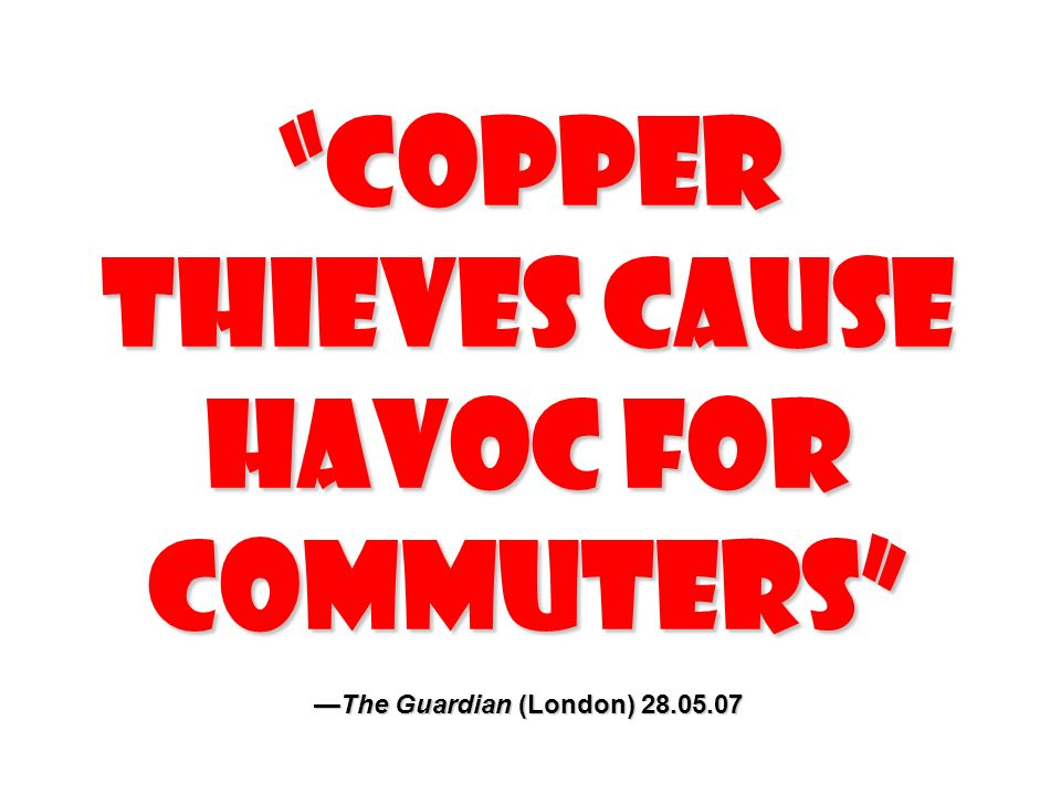 Copper Thieves Cause Havoc for Commuters —The Guardian (London) 28
