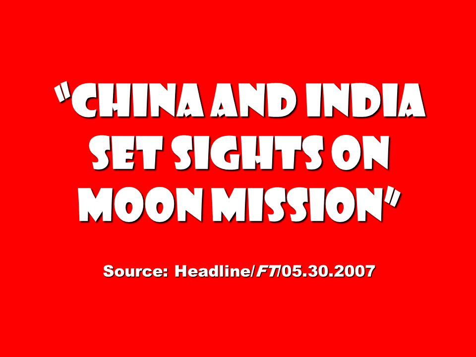 china and India set sights on moon mission Source: Headline/FT/05.30.2007