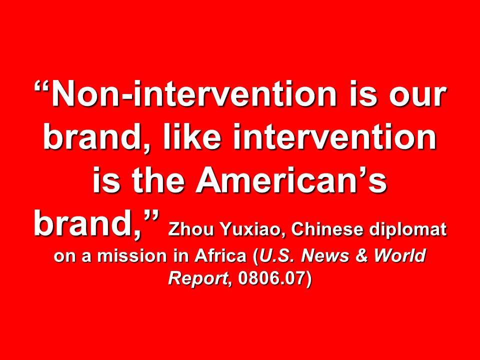 Non-intervention is our brand, like intervention is the American's brand, Zhou Yuxiao, Chinese diplomat on a mission in Africa (U.S.
