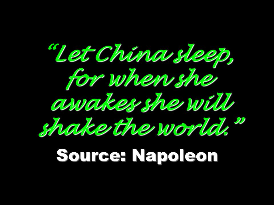 Let China sleep, for when she awakes she will shake the world
