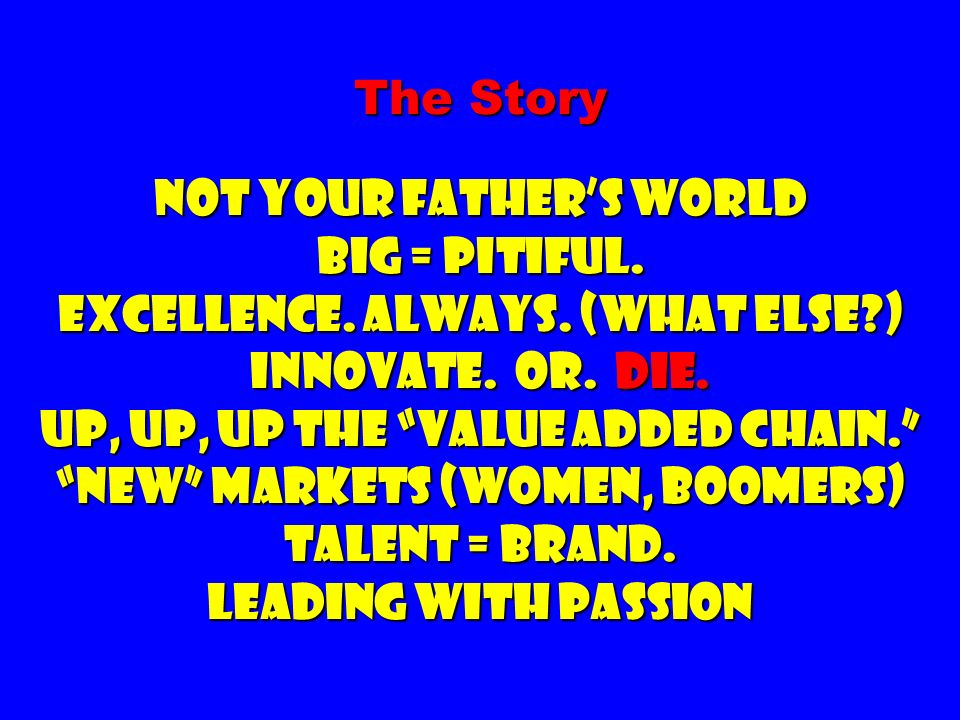 The Story Not your father's world Big = Pitiful. Excellence. Always