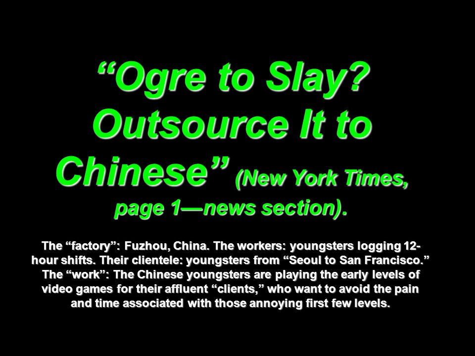Ogre to Slay Outsource It to Chinese (New York Times, page 1—news section).