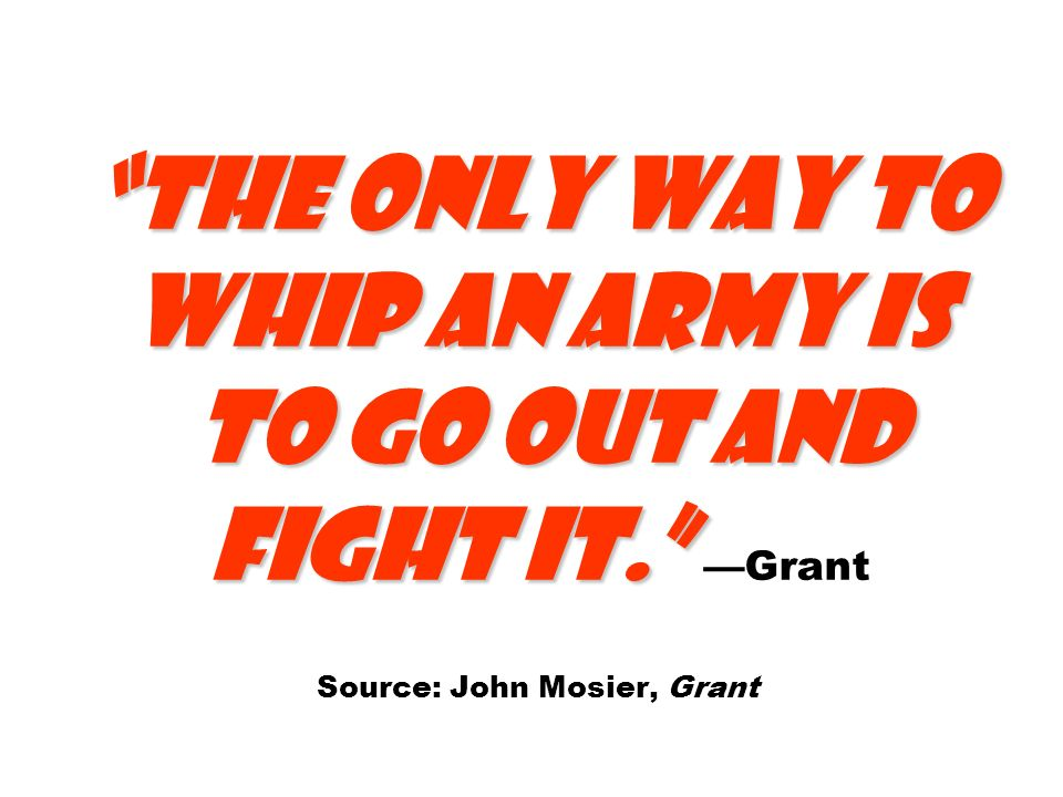 The only way to whip an army is to go out and fight it