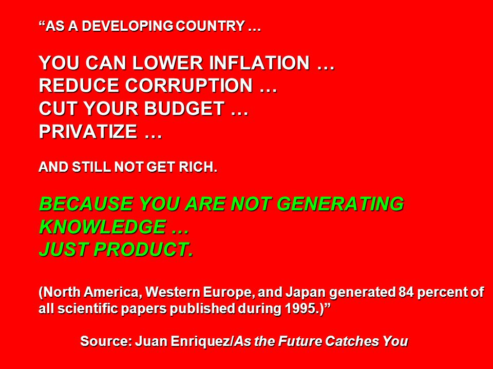 AS A DEVELOPING COUNTRY … YOU CAN LOWER INFLATION … REDUCE CORRUPTION … CUT YOUR BUDGET … PRIVATIZE … AND STILL NOT GET RICH.