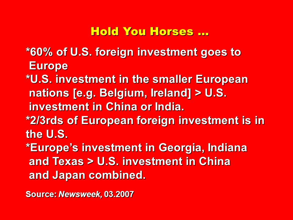 Hold You Horses … *60% of U.S. foreign investment goes to Europe