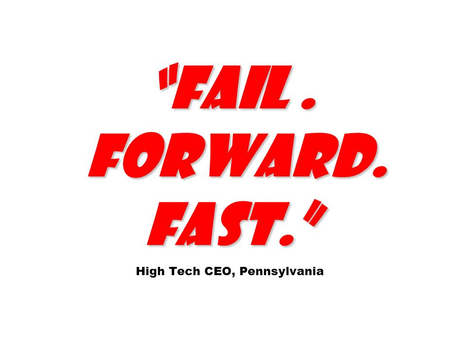 Fail . Forward. Fast. High Tech CEO, Pennsylvania